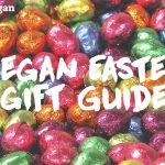 What To Get A Vegan For Easter 2018 (Eggs and Chocolate)